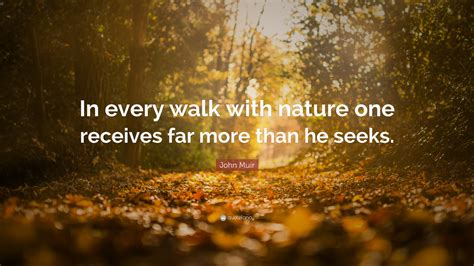 """John Muir Quote: """"In every walk with nature one receives"""