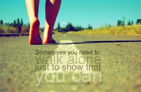 Sometimes You Need To Walk Alone Pictures, Photos, and